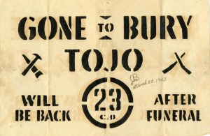 """Gone to Bury Tojo"" Stenciled Sign, Date: March 22, 1943"